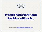 Try Best Pub Food in Sydney by Coming Down To Dove and Olive in Surry