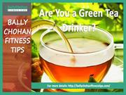 Bally Chohan Fitness Tips - Magic of Green Tea