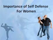 importance of self defence for women Watch self-defense training videos to learn how to use firearms, practice martial  arts  we understand the importance and the differences that lie within the realm  of  men and women, understand the context of self-defense training for women.