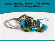 Ladies Fashion Jewelry - The Perfect Gift For Every Woman