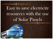 Easy to save electricity resources with the use of Solar Panels