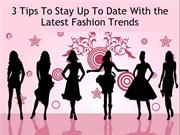 3 Tips To Stay Up To Date With the Latest Fashion Trends