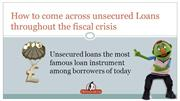 How to come across unsecured loans throughout the fiscal crisis