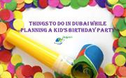 Things to do in Dubai while planning a kid's birthday party