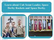 Learn about Cub Scout Leader, Space Derby Rockets and Space Derby.