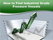 How to Find Industrial Grade Pressure Vessels