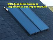 Why does Solar Energy so Important in our Day to Day Life