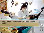 Good Dental Care Habits for Good Dental Health
