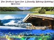 The Perfect Spot For A Family Biking Holiday- Morzine
