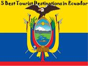 5 Best Tourist Destinations in Ecuador