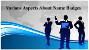 Various Aspects About Name Badges