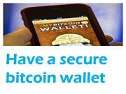 Have a secure bitcoin wallet