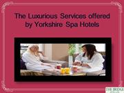 The Luxurious Services offered byYorkshire Spa Hotels