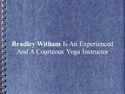 Bradley Witham Is An Experienced And A Courteous Yoga Instructor