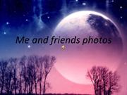 Me and friends photos