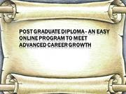 Post Graduate Diploma - An Online Program to Meet Advanced Career