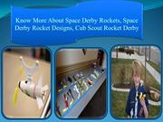 About Space Derby Rockets, Rocket Designs and Cub Scout Rocket Derby.