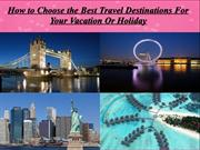 How to Choose the Best Travel Destinations For Your Vacation Or Holida