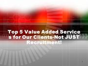 Top 5 Value Added Services for Our Clients-Not JUST Recruitment!