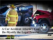 A Car Accident Attorney Can De-Mystify the Legal Process