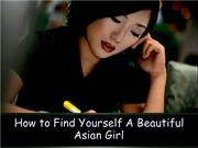 How to Find Yourself A Beautiful Asian Girl