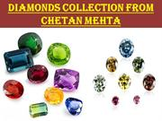 Chetan Mehta Antwerp Leader in Diamonds and Precious Gems!