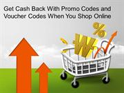 Get Cash Back With Promo Codes and Voucher Codes When You Shop Online