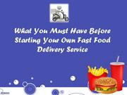 What You Must Have Before Starting Your Own Fast Food Delivery Service