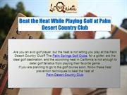 Beat the heat at Palm Springs Golf Clubs