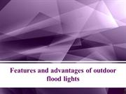 Features and advantages of outdoor flood lights