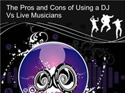 The Pros and Cons of Using a DJ Vs Live Musicians