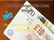 Payday cash Advance Loan is an assistance for making a Expenditure