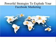 Powerful Strategies To Explode Your Facebook Marketing
