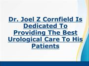 Dr. Joel Z Cornfield Is Dedicated To Providing The Best Urological Car
