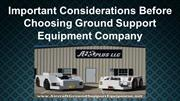 Important Considerations Before Choosing Ground Support Equipment Firm