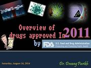 Overview of drugs approved in 2011 Dr.Devang