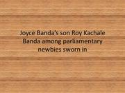 joyce-bandas-son-roy-kachale-banda-among-parliamentary-newbies-sworn-i