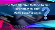 The Effective Method to Get Business with Your Metal Business Cards