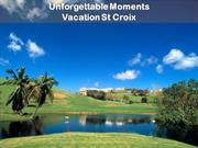 Unforgettable Moments- Vacation at St Croix