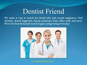 Dentist Friend Exclusive Job Search Engine For Oral Health Care.