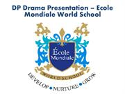 Ecole Mondiale World School - DP Drama Presentation