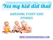 Kids Do Funny Things - www.yesmykiddidthat.com.ppt