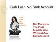 Cash Loans No Bank Account- Borrow Money Without Having Bank Account