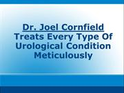Dr. Joel Cornfield Treats Every Type Of Urological Condition