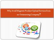 Why Avail Magento Product Upload Services from an Outsourcing Company?