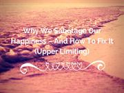 Why we sabotage our happiness – and how to fix it (upper limiting)