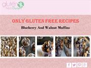 Gluten Free Recipes ( Blueberry and Walnut Muffins )
