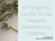 10 things you can do to flip negative situations into positives