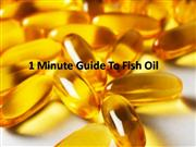 1 minute guide to fish oil