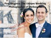 Paul Mcginty- The Unique Wedding Photographer of Melbourne